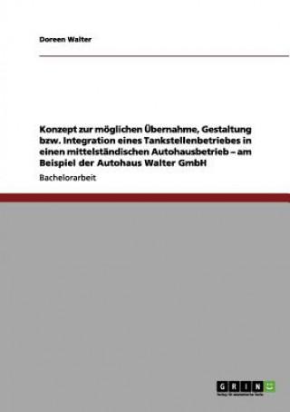 Konzept zur moeglichen UEbernahme, Gestaltung bzw. Integration eines Tankstellenbetriebes in einen mittelstandischen Autohausbetrieb - am Beispiel der