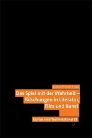 Das Spiel mit der Wahrheit - Fälschungen in Literatur, Film und Kunst