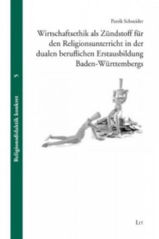 Wirtschaftsethik als Zündstoff für den Religionsunterricht in der dualen beruflichen Erstausbildung Baden-Württembergs