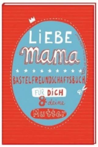 Liebe Mama - Bastelfreundschaftsbuch für dich & deine Mutter