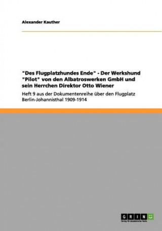 Des Flugplatzhundes Ende - Der Werkshund Pilot von den Albatroswerken GmbH und sein Herrchen Direktor Otto Wiener