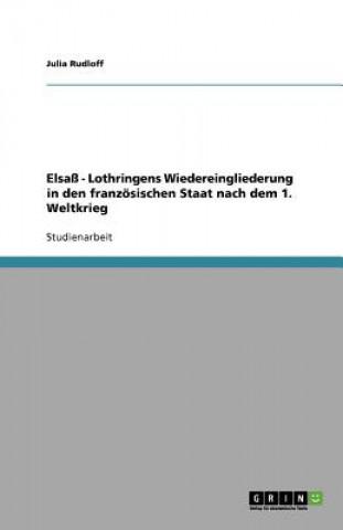Elsass - Lothringens Wiedereingliederung in den franzoesischen Staat nach dem 1. Weltkrieg