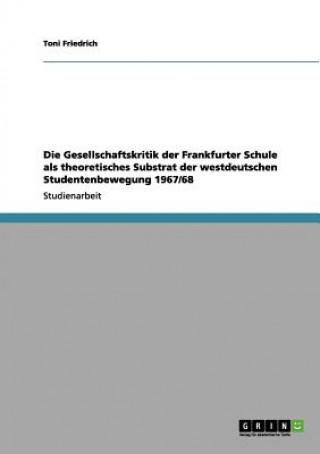 Die Gesellschaftskritik der Frankfurter Schule als theoretisches Substrat der westdeutschen Studentenbewegung 1967/68