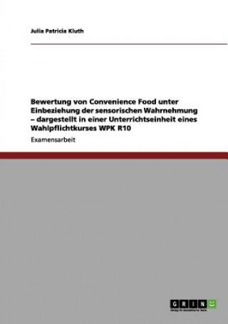 Bewertung Von Convenience Food Unter Einbeziehung Der Sensorischen Wahrnehmung - Dargestellt in Einer Unterrichtseinheit Eines Wahlpflichtkurses Wpk R