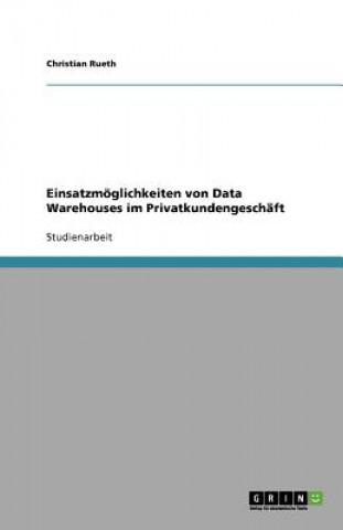 Einsatzmöglichkeiten von Data Warehouses im Privatkundengeschäft