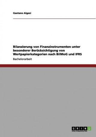 Bilanzierung von Finanzinstrumenten unter besonderer Berucksichtigung von Wertpapierkategorien nach BilMoG und IFRS