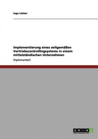 Implementierung eines zeitgemassen Vertriebscontrollingsystems in einem mittelstandischen Unternehmen
