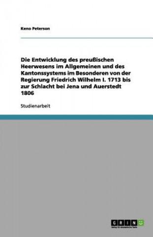 Entwicklung des preussischen Heerwesens im Allgemeinen und des Kantonssystems im Besonderen von der Regierung Friedrich Wilhelm I. 1713 bis zur Schlac
