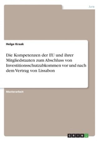 Die Kompetenzen der EU und ihrer Mitgliedstaaten zum Abschluss von Investitionsschutzabkommen vor und nach dem Vertrag von Lissabon