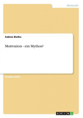 Motivation - ein Mythos?