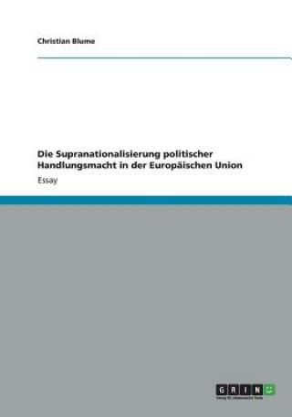 Die Supranationalisierung politischer Handlungsmacht in der Europäischen Union