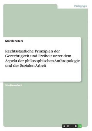 Rechtsstaatliche Prinzipien Der Gerechtigkeit Und Freiheit Unter Dem Aspekt Der Philosophischen Anthropologie Und Der Sozialen Arbeit