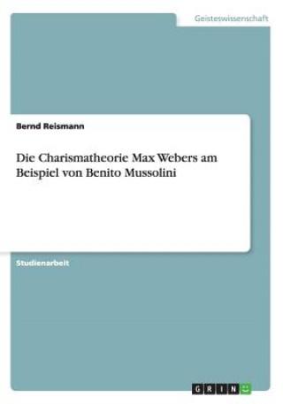 Die Charismatheorie Max Webers am Beispiel von Benito Mussolini