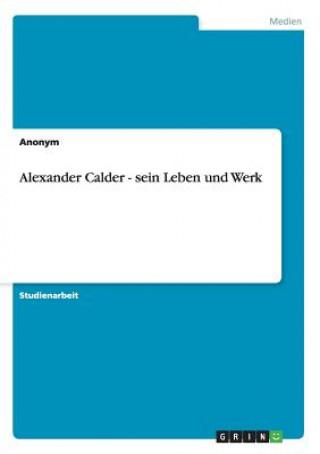 Alexander Calder - sein Leben und Werk