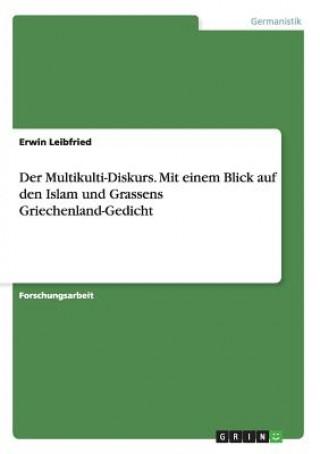 Der Multikulti-Diskurs. Mit einem Blick auf den Islam und Grassens Griechenland-Gedicht