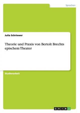Theorie und Praxis von Bertolt Brechts epischem Theater