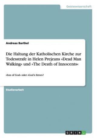 Die Haltung der Katholischen Kirche zur Todesstrafe in Helen Prejeans Dead Man Walking und The Death of Innocents
