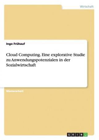 Cloud Computing. Eine explorative Studie zu Anwendungspotenzialen in der Sozialwirtschaft