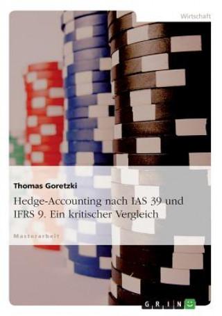 Hedge-Accounting Nach IAS 39 Und Ifrs 9. Ein Kritischer Vergleich