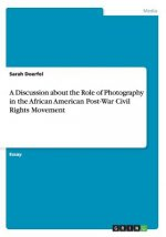 A Discussion about the Role of Photography in the African American Post-War Civil Rights Movement
