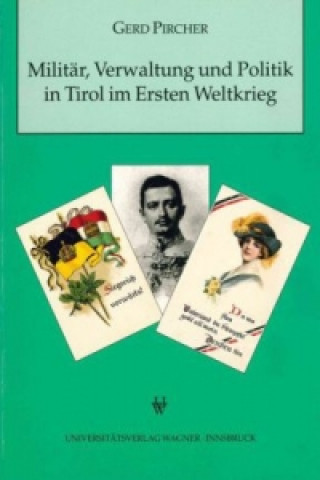 Militär, Verwaltung und Politik in Tirol im Ersten Weltkrieg