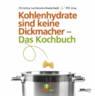 Kohlenhydrate sind keine Dickmacher - Das Kochbuch