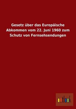 Gesetz Uber Das Europaische Abkommen Vom 22. Juni 1960 Zum Schutz Von Fernsehsendungen