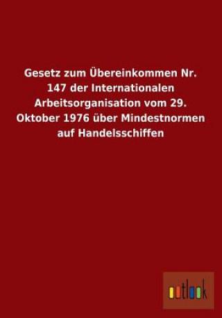 Gesetz Zum Ubereinkommen Nr. 147 Der Internationalen Arbeitsorganisation Vom 29. Oktober 1976 Uber Mindestnormen Auf Handelsschiffen