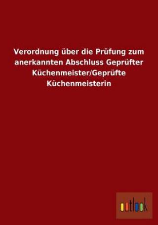 Verordnung UEber Die Prufung Zum Anerkannten Abschluss Geprufter Kuchenmeister/Geprufte Kuchenmeisterin