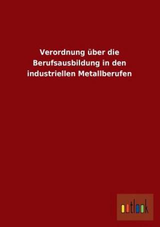 Verordnung Uber Die Berufsausbildung in Den Industriellen Metallberufen