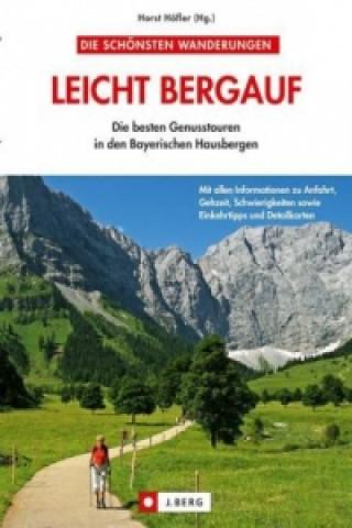 Leicht bergauf, Die besten Genusstouren in den Bayerischen Hausbergen