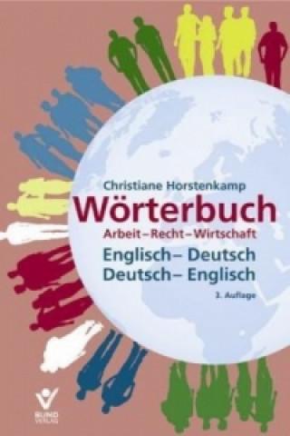 Wörterbuch Arbeit, Recht, Wirtschaft, Englisch-Deutsch, Deutsch-Englisch. Dictionary of Labour, Law and Business Terms, English-German, German-English