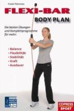 FLEXI-BAR Body Plan - Die besten Übungen und Komplettprogramme für mehr Wellness, Balance, Flexibilität, Stabilität, Kraft