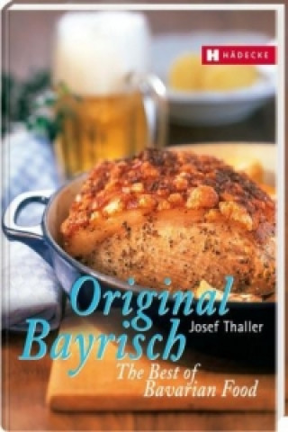 Original Bayrisch. The Best of Bavarian Food