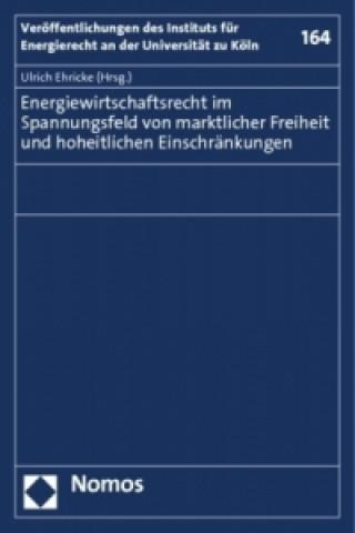Energiewirtschaftsrecht im Spannungsfeld von marktlicher Freiheit und hoheitlichen Einschränkungen