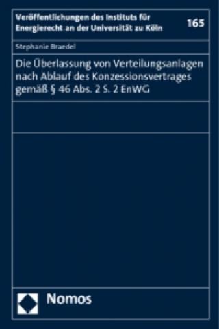 Die Überlassung von Verteilungsanlagen nach Ablauf des Konzessionsvertrages gemäß 46 Abs. 2 S. 2 EnWG