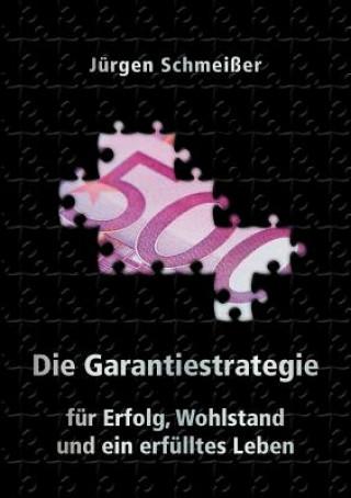 Die Garantiestrategie fur Erfolg, Wohlstand und ein erfulltes Leben