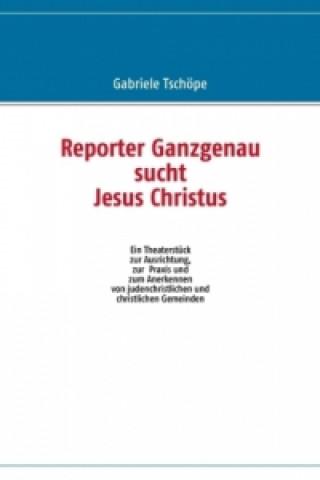 Reporter Ganzgenau sucht Jesus Christus