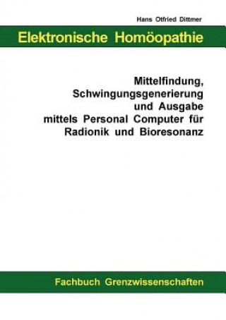 Elektronische Homoeopathie - Mittelfindung, Schwingungsgenerierung und Ausgabe mittels Personal Computer fur Bioresonanz und Radionik