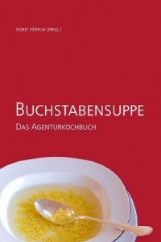 Buchstabensuppe - Das Agenturkochbuch