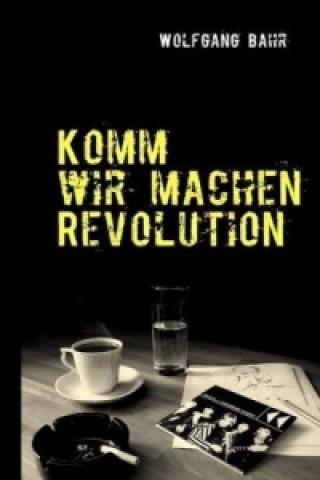 Komm wir machen Revolution
