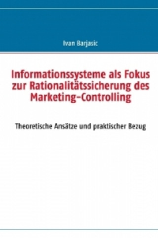Informationssysteme als Fokus zur Rationalitätssicherung des Marketing- Controlling