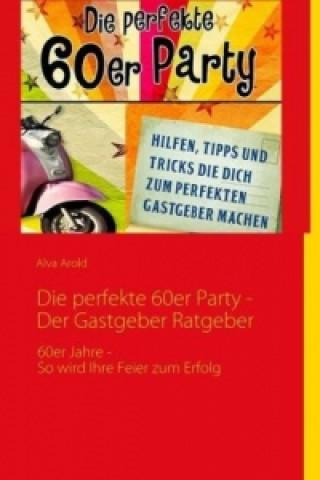 Perfekte 60er Party -Der Gastgeber Ratgeber