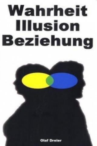 Wahrheit - Illusion - Beziehung