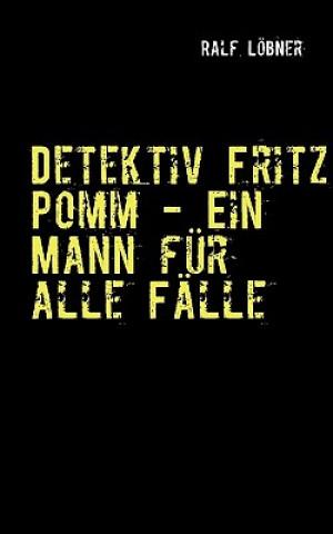 Detektiv Fritz Pomm - Ein Mann fur alle Falle