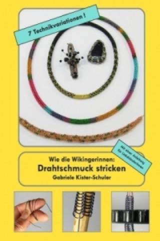 Wie die Wikingerinnen: Drahtschmuck stricken. Bd.1