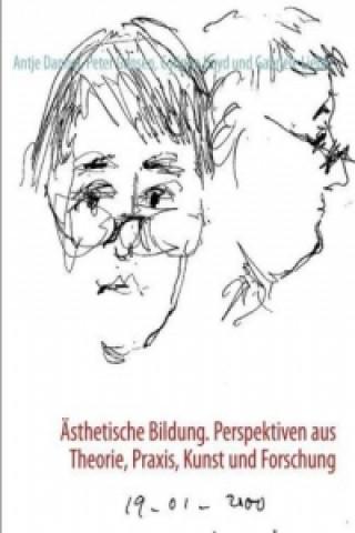 Ästhetische Bildung. Perspektiven aus Theorie, Praxis, Kunst und Forschung