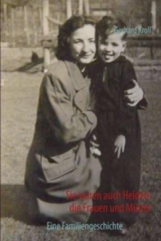 Sie waren auch Helden: die Frauen und Mütter