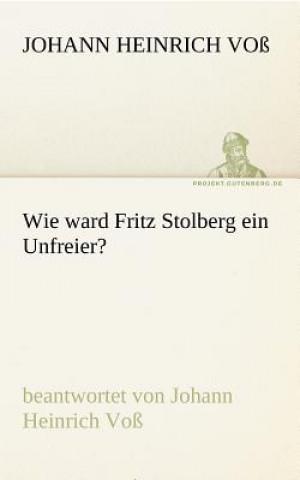 Wie Ward Fritz Stolberg Ein Unfreier?
