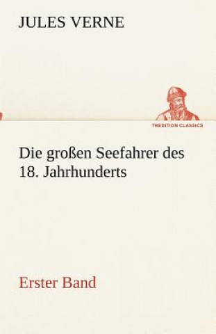 Grossen Seefahrer Des 18. Jahrhunderts - Erster Band